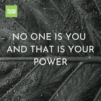 no one is you and that is your power - pure hemp cbd